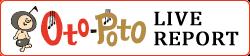 Oto-Poto LIVE REPORT